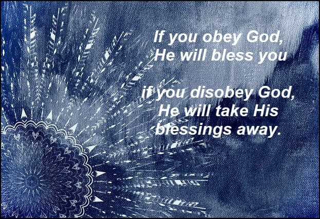 Simple: obey and be blessed, disobey and be cursed