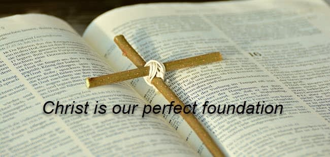 Christ is our perfect foundation