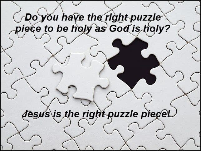 Jesus is the missing piece to be holy