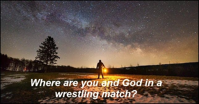 Where are you and God in a wrestling match?