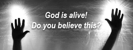 God is alive!