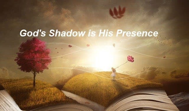 God's shadow is His presence